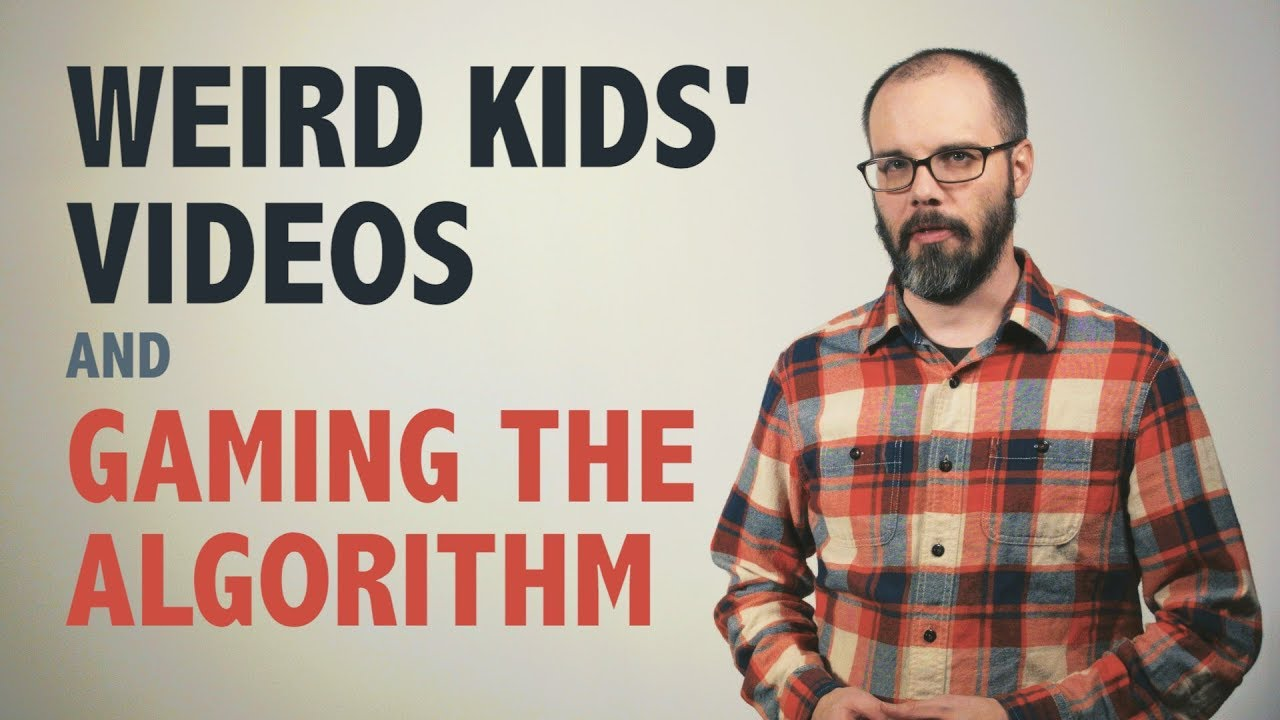 Weird Kids' Videos and Gaming the Algorithm...