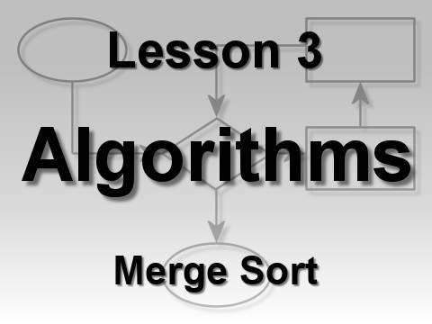 Algorithms Lesson 3: Merge Sort...